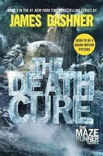 The Death Cure : Maze Runner Series : Book 3 - James Dashner