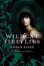 Wildcat Fireflies : A Meridian Novel - Amber Kizer