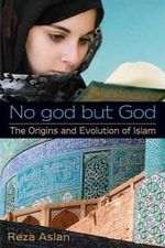 No God But God : the Origins and Evolution of Islam - Reza Aslan