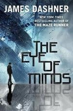 The Eye of Minds (Mortality Doctrine, Book One) : The Mortality Doctrine Series : Book 1 - James Dashner