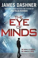 The Eye of Minds (Mortality Doctrine, Book One) - James Dashner