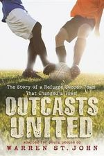 Outcasts United : The Story of a Refugee Soccer Team That Changed a Town - Warren St John