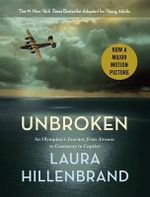 Unbroken (the Young Adult Adaptation) an Olympian's Journey from Airman to Castaway to Captive : An Olympian's Journey from Airman to Castaway to Captive - Laura Hillenbrand