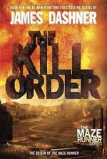 The Kill Order : Maze Runner Trilogy - James Dashner