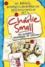 Charlie Small 4 : The Daredevil Desperados of Destiny - Charlie Small