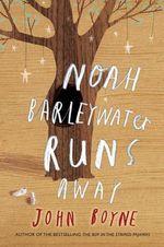 Noah Barleywater Runs Away - John Boyne