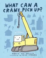 What Can a Crane Pick Up? - Rebecca Kai Dotlich