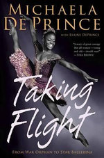 Taking Flight : From War Orphan to Star Ballerina - Michaela Deprince