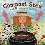 Compost Stew : An A to Z Recipe for the Earth - Mary Elizabeth McKenna Siddals