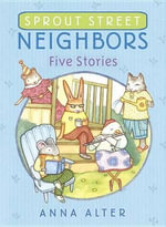 Sprout Street Neighbors : Five Stories - Anna Alter