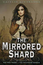 The Mirrored Shard : The Iron Codex Book Three - Caitlin Kittredge