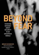 Beyond Fear : Thinking Sensibly About Security in an Uncertain World - Bruce Schneier