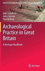 Archaeological Practice in Great Britain : A Heritage Handbook - Paul Belford