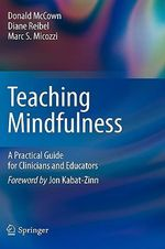 The Complete Guide to Mindfulness-based Therapies : a Practical Guide for Clinicians and Educators - Donald McCown