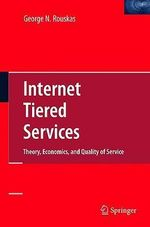 Internet Tiered Services : Theory, Economics, and Quality of Service - George N. Rouskas