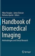Handbook of Biomedical Imaging : Methodologies and Clinical Research