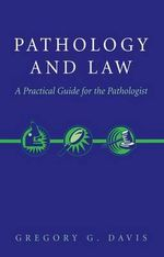 Pathology and Law : A Practical Guide for the Pathologist - Gregory G. Davis