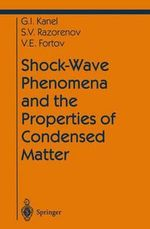 Shock-wave Phenomena and the Properties of Condensed Matter : High Pressure Shock Compression of Condensed Matter - Gennady I. Kanel