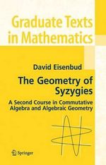 The Geometry of Syzygies : A Second Course in Commutative Algebra and Algebraic Geometry - David Eisenbud