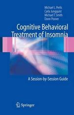 The Cognitive Behavioral Treatment of Insomnia : A Session-by-session Guide - Michael L Perlis