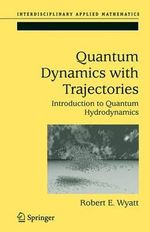 Quantum Dynamics with Trajectories : Introduction to Quantum Hydrodynamics - Robert E. Wyatt
