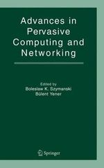 Advances in Pervasive Computing and Networking : IFIP TC6 / WG6.2, 6.6, 6.7 and 6.8. Third Internat...