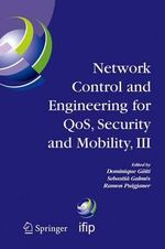 Network Control and Engineering for QOS, Security and Mobility, III: v. 3 : IFIP TC6 / WG6.2, 6.6, 6.7 and 6.8. Third International Conference on Network Control and Engineering for QOS, Security and Mobility, Netcon 2004 on November 2-5, 2004, Palma De Mallorca, Spain