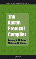 The Austin Protocol Compiler : Advances in Information Security - Tommy M. McGuire