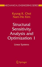 Structural Sensitivity Analysis and Optimization : Linear Systems v. 1 - Kyung K. Choi