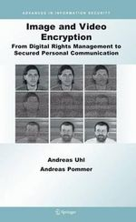 Image and Video Encryption : From Digital Rights Management to Secured Personal Communication - Andreas Uhl