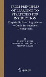 From Principles of Learning to Strategies for Instruction : Empirically Based Ingredients to Guide Instructional Development :  Empirically Based Ingredients to Guide Instructional Development - Robert J. Seidel