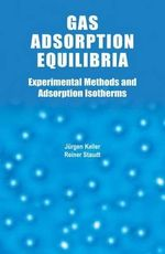 Gas Adsorption Equilibria : Experimental Methods and Adsorptive Isotherms - Jurgen U. Keller