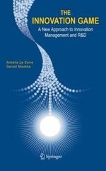 The Innovation Game : A New Approach to Innovation Management and R and D - Armelle Le Corre