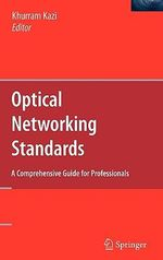 Optical Networking Standards : A Comprehensive Guide for Professionals :  A Comprehensive Guide for Professionals