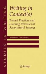 Writing in Context(s) : Textual Practices and Learning Processes in Sociocultural Settings