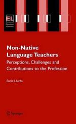 Non-Native Language Teachers : Perceptions, Challenges and Contributions to the Profession