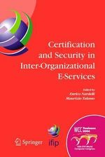 Certification and Security in Inter-Organizational E-Services : IFIP 18th World Computer Congress, August 22-27, 2004, Toulouse, France