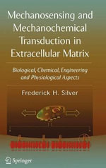 Mechanosensing and Mechanochemical Transduction in Extracellular Matrix : Biological, Chemical, Engineering, and Physiological Aspects - Frederick H. Silver