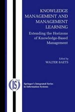 Knowledge Management and Management Learning : Extending the Horizons of Knowledge-Based Management