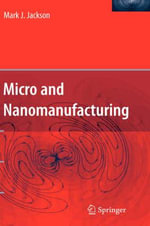 Micro and Nano Manufacturing - P.Mark Jackson