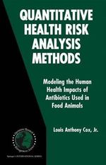 Quantitative Health Risk Analysis Methods : Modeling the Human Health Impacts of Antibiotics Used in Food Animals - Louis A. Cox
