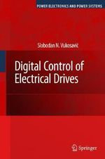 Digital Control of Electrical Drives :  Analysis and Torque Control - Slobodan N. Vukosavic