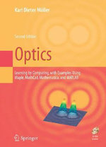 Optics : Learning by Computing, with Examples Using Maple, MathCad, Mathematica, and MATLAB :  Learning by Computing, with Examples Using Maple, MathCad, Mathematica, and MATLAB - Karl Dieter Moeller
