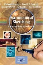 Astronomical Sketching : A Step-by-step Introduction - Richard Handy