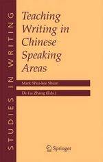 Teaching Writing in Chinese Speaking Areas : Studies in Writing