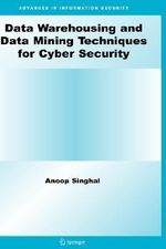 Data Warehousing and Data Mining Techniques for Cyber Security : Advances in Information Security - Anoop Singhal