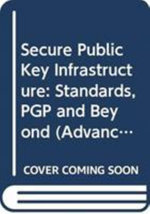 Secure Public Key Infrastructure : Standards, Pgp and Beyond - Mike Burmester