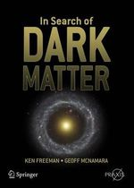 In Search of Dark Matter : The Search for Dark Matter in the Universe - Ken Freeman