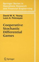 Cooperative Stochastic Differential Games : Springer Series in Operations Research and Financial Engineering - David W.K. Yeung