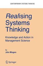 Realising Systems Thinking : Knowledge and Action in Management Science :  Knowledge and Action in Management Science - John Mingers